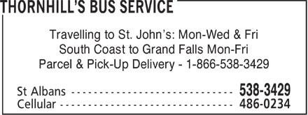 Thornhill's Bus Service (709-538-3429) - Display Ad - Travelling to St. John's: Mon-Wed & Fri South Coast to Grand Falls Mon-Fri Parcel & Pick-Up Delivery - 1-866-538-3429