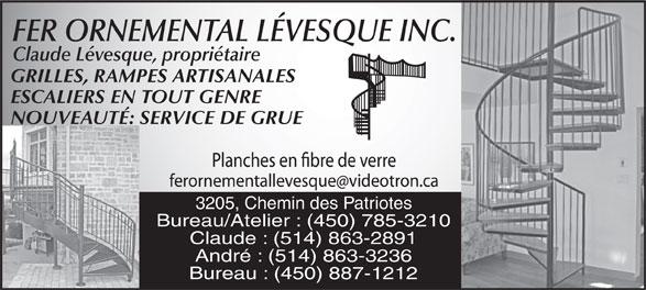 Fer Ornemental Lévesque Inc (450-785-3210) - Annonce illustrée======= - GRILLES, RAMPES ARTISANALES ESCALIERS EN TOUT GENRE NOUVEAUTÉ: SERVICE DE GRUE 3205, Chemin des Patriotes Bureau/Atelier : (450) 785-3210 Claude : (514) 863-2891 André : (514) 863-3236 Bureau : (450) 887-1212