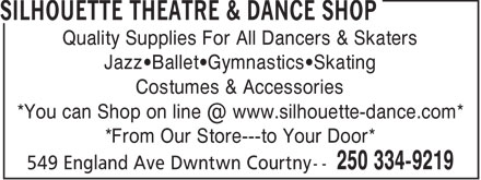 Silhouette Theatre & Dance Shop (250-334-9219) - Display Ad - Quality Supplies For All Dancers & Skaters Jazz•Ballet•Gymnastics•Skating Costumes & Accessories *You can Shop on line @ www.silhouette-dance.com* *From Our Store---to Your Door*  Quality Supplies For All Dancers & Skaters Jazz Ballet Gymnastics Skating Costumes & Accessories *You can Shop on line @ www.silhouette-dance.com* *From Our Store---to Your Door*  Quality Supplies For All Dancers & Skaters Jazz Ballet Gymnastics Skating Costumes & Accessories *You can Shop on line @ www.silhouette-dance.com* *From Our Store---to Your Door*  Quality Supplies For All Dancers & Skaters Jazz•Ballet•Gymnastics•Skating Costumes & Accessories *You can Shop on line @ www.silhouette-dance.com* *From Our Store---to Your Door*  Quality Supplies For All Dancers & Skaters Jazz Ballet Gymnastics Skating Costumes & Accessories *You can Shop on line @ www.silhouette-dance.com* *From Our Store---to Your Door*  Quality Supplies For All Dancers & Skaters Jazz Ballet Gymnastics Skating Costumes & Accessories *You can Shop on line @ www.silhouette-dance.com* *From Our Store---to Your Door*