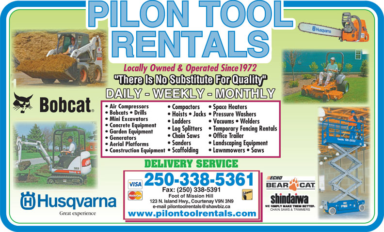 Pilon Tool Rentals (250-338-5361) - Display Ad - Vacuums   Welders Concrete Equipment Log Splitters Temporary Fencing Rentals Garden Equipment Chain Saws Office Trailer Generators Sanders Landscaping Equipment Locally Owned & Operated Since1972 Air Compressors Compactors Space Heaters Bobcats   Drills Hoists   Jacks Aerial Platforms Construction Equipment Scaffolding Lawnmowers   Saws DELIVERY SERVICE 250-338-5361 Fax: (250) 338-5391 Foot of Mission Hill 123 N. Island Hwy., Courtenay V9N 3N9 Pressure Washers Mini Excavators Ladders Great experience www.pilontoolrentals.com