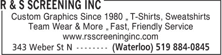 R & S Screening Inc (519-884-0845) - Display Ad - Custom Graphics Since 1980 • T-Shirts, Sweatshirts Team Wear & More • Fast, Friendly Service www.rsscreeninginc.com