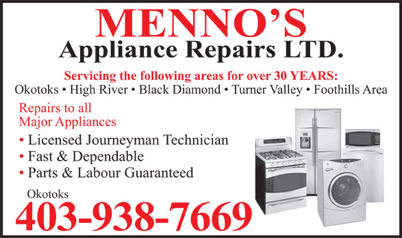 Menno's Appliance Repairs Ltd (403-938-7669) - Annonce illustrée======= - MENNO'S Appliance Repairs LTD. Servicing the following areas for over 30 YEARS: Okotoks   High River   Black Diamond   Turner Valley   Foothills Area Repairs to all Major Appliances Licensed Journeyman Technician Fast & Dependable Parts & Labour Guaranteed Okotoks 403-938-7669