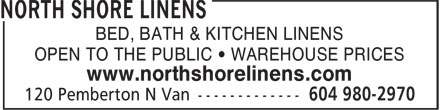 North Shore Linens (604-980-2970) - Display Ad - BED, BATH & KITCHEN LINENS OPEN TO THE PUBLIC • WAREHOUSE PRICES www.northshorelinens.com BED, BATH & KITCHEN LINENS OPEN TO THE PUBLIC • WAREHOUSE PRICES www.northshorelinens.com
