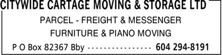 Citywide Cartage Moving & Storage Ltd (604-294-8191) - Display Ad - PARCEL FREIGHT & MESSENGER FURNITURE & PIANO MOVING  PARCEL FREIGHT & MESSENGER FURNITURE & PIANO MOVING