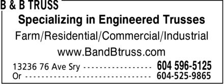 B & B Truss (604-596-5125) - Annonce illustrée======= - Specializing in Engineered Trusses Farm/Residential/Commercial/Industrial www.BandBtruss.com  Specializing in Engineered Trusses Farm/Residential/Commercial/Industrial www.BandBtruss.com
