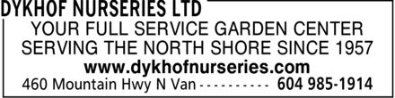 Dykhof Nurseries Ltd (604-985-1914) - Display Ad - YOUR FULL SERVICE GARDEN CENTER SERVING THE NORTH SHORE SINCE 1957 www.dykhofnurseries.com  YOUR FULL SERVICE GARDEN CENTER SERVING THE NORTH SHORE SINCE 1957 www.dykhofnurseries.com