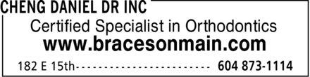 Cheng Daniel Dr Inc (604-873-1114) - Display Ad - Certified Specialist in Orthodontics www.bracesonmain.com Certified Specialist in Orthodontics www.bracesonmain.com