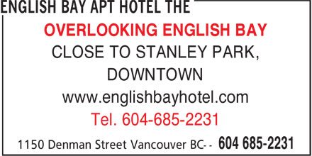 The English Bay Apt Hotel (604-685-2231) - Display Ad - OVERLOOKING ENGLISH BAY CLOSE TO STANLEY PARK, DOWNTOWN www.englishbayhotel.com Tel. 604-685-2231 OVERLOOKING ENGLISH BAY CLOSE TO STANLEY PARK, DOWNTOWN www.englishbayhotel.com Tel. 604-685-2231