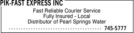 Pik-Fast Express Inc (709-745-5777) - Annonce illustrée======= - Fast Reliable Courier Service Fully Insured Local Distributor of Pearl Springs Water