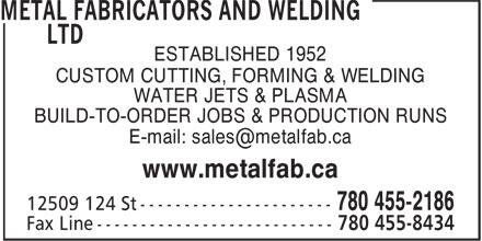 Metal Fabricators And Welding Ltd (780-455-2186) - Annonce illustrée======= - ESTABLISHED 1952 CUSTOM CUTTING, FORMING & WELDING WATER JETS & PLASMA BUILD-TO-ORDER JOBS & PRODUCTION RUNS www.metalfab.ca ESTABLISHED 1952 CUSTOM CUTTING, FORMING & WELDING WATER JETS & PLASMA BUILD-TO-ORDER JOBS & PRODUCTION RUNS www.metalfab.ca
