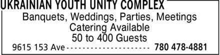 Ukrainian Youth Unity Complex (780-478-4881) - Display Ad - Banquets, Weddings, Parties, Meetings Catering Available 50 to 400 Guests