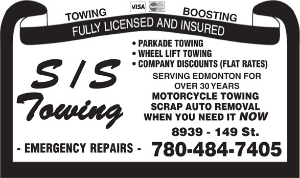 S/S Towing (780-484-7405) - Annonce illustrée======= - BOOSTING TOWING PARKADE TOWING WHEEL LIFT TOWING COMPANY DISCOUNTS (FLAT RATES) SERVING EDMONTON FOR OVER 30 YEARS MOTORCYCLE TOWING SCRAP AUTO REMOVAL WHEN YOU NEED IT NOW 780-484-7405 BOOSTING TOWING PARKADE TOWING WHEEL LIFT TOWING COMPANY DISCOUNTS (FLAT RATES) SERVING EDMONTON FOR OVER 30 YEARS MOTORCYCLE TOWING SCRAP AUTO REMOVAL WHEN YOU NEED IT NOW 780-484-7405