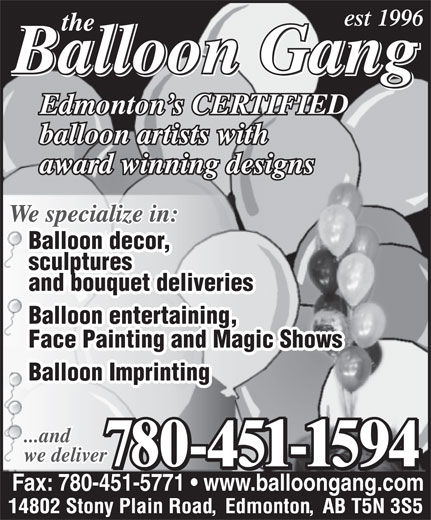 The Balloon Gang (780-451-1594) - Annonce illustrée======= - est 1996 Balloon decor,Balloon decor, sculpturessculptures and bouquet deliveriesand bouquet deliveries Balloon entertaining,Balloon entertaining, Face Painting and Magic ShowsFace Painting and Magic Shows Balloon ImprintingBalloon Imprinting ...and...and we deliverwe deliver 780-451-1594780-451-1594 4780-451-159495540871-1- Fax: 780-451-5771   www.balloongang.com