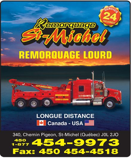 Remorquage St-Michel Inc (450-454-9973) - Annonce illustrée======= - SERVICE 24  HEURES Remorquage St-Michel REMORQUAGE LOURD LONGUE DISTANCE Canada USA 340, Chemin Pigeon, St-Michel (Québec) J0L 2J0 450 1-877 454-9973 Fax: 450 454-4518 SERVICE 24  HEURES Remorquage St-Michel REMORQUAGE LOURD LONGUE DISTANCE Canada USA 340, Chemin Pigeon, St-Michel (Québec) J0L 2J0 450 1-877 454-9973 Fax: 450 454-4518 SERVICE 24  HEURES Remorquage St-Michel REMORQUAGE LOURD LONGUE DISTANCE Canada USA 340, Chemin Pigeon, St-Michel (Québec) J0L 2J0 450 1-877 454-9973 Fax: 450 454-4518 SERVICE 24  HEURES Remorquage St-Michel REMORQUAGE LOURD LONGUE DISTANCE Canada USA 340, Chemin Pigeon, St-Michel (Québec) J0L 2J0 450 1-877 454-9973 Fax: 450 454-4518