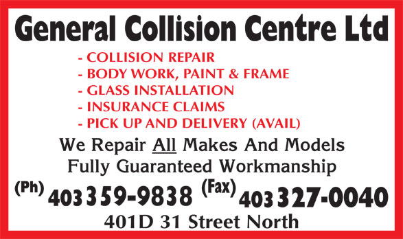 General Collision Centre Ltd (403-328-3355) - Display Ad - - COLLISION REPAIR - BODY WORK, PAINT & FRAME - GLASS INSTALLATION - INSURANCE CLAIMS - PICK UP AND DELIVERY (AVAIL) 401D 31 Street North