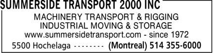 Summerside Transport & Rigging 2000 (514-355-6000) - Display Ad - MACHINERY TRANSPORT & RIGGING INDUSTRIAL MOVING & STORAGE www.summersidetransport.com since 1972 MACHINERY TRANSPORT & RIGGING INDUSTRIAL MOVING & STORAGE www.summersidetransport.com since 1972