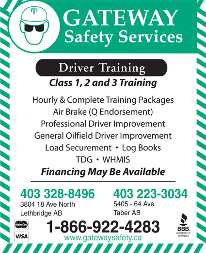 Gateway Safety Services (403-328-8496) - Annonce illustrée======= - Driver Training Class 1, 2 and 3 Training Hourly & Complete Training Packages Air Brake (Q Endorsement) Professional Driver Improvement General Oilfield Driver Improvement Load Securement     Log Books TDG     WHMIS Financing May Be Available 403 328-8496 403 223-3034 5405 - 64 Ave. 3804 18 Ave North Taber AB Lethbridge AB 1-866-922-4283 www.gatewaysafety.ca