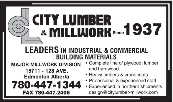City Lumber & Millwork (780-447-1344) - Display Ad - 1937 LEADERS IN INDUSTRIAL & COMMERCIAL BUILDING MATERIALS Complete line of plywood, lumber and hardwood Heavy timbers & crane mats Professional & experienced staff Experienced in northern shipments 780-447-1344 design@citylumber-millwork.com FAX 780-447-2406