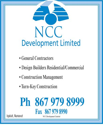 NCC Development Limited (867-979-8999) - Annonce illustrée======= - NCC Development Limited  General Contractors  Design Builders Residential/Commercial  Construction Management  Turn-Key Construction Ph 867 979-8999 Fax 867 979-8990 Iqaluit Nunavut
