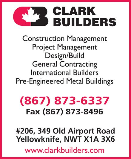 Clark Builders (867-873-6337) - Annonce illustrée======= - clark builders CB construction management project management design build general contracting international builders pre-engineered metal buildings (867) 873-6337 fax (867) 873-8496 #206, 349 Old Airport Road Yellowknife, NWT X1A 3X6 www.clarkbuilders.com