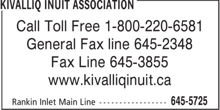 Kivalliq Inuit Association (867-645-5725) - Display Ad - Fax Line 645-3855 General Fax line 645-2348 Call Toll Free 1-800-220-6581 www.kivalliqinuit.ca