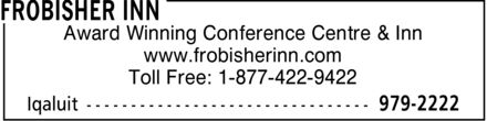 Frobisher Inn (867-979-2222) - Display Ad - Award Winning Conference Centre & Inn www.frobisherinn.com Toll Free: 1-877-422-9422