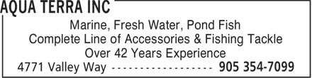 Aqua Terra Inc (905-354-7099) - Display Ad - Marine, Fresh Water, Pond Fish Complete Line of Accessories & Fishing Tackle Over 42 Years Experience