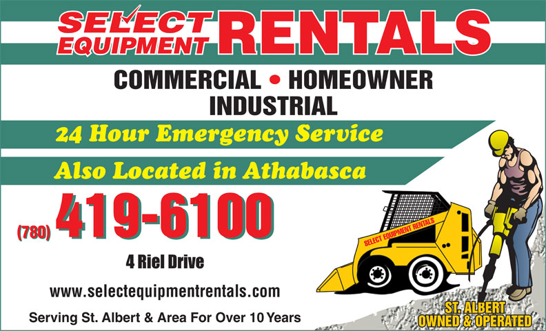 Select Equipment Rentals (780-419-6100) - Display Ad - 24 Hour Emergency Service Also Located in Athabasca 780 780 4 Riel Drive www.selectequipmentrentals.com Serving St. Albert & Area For Over 10 Years