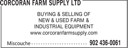 Corcoran Farm Supply Ltd (902-436-0061) - Display Ad - BUYING & SELLING OF NEW & USED FARM & INDUSTRIAL EQUIPMENT www.corcoranfarmsupply.com
