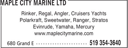 Maple City Marine (519-354-3640) - Display Ad - Rinker, Regal, Angler, Cruisers Yachts Polarkraft, Sweetwater, Ranger, Stratos Evinrude, Yamaha, Mercury www.maplecitymarine.com