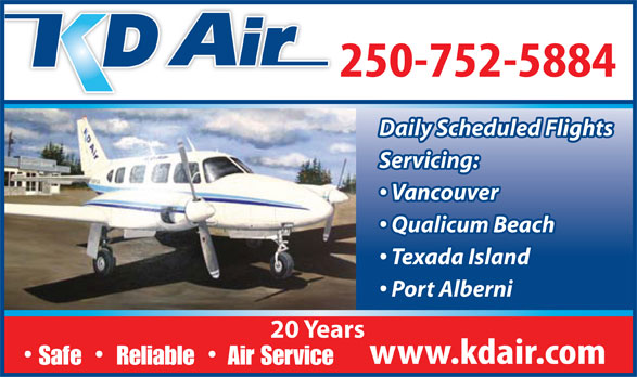 K D Air Corp (250-752-5884) - Display Ad - Daily Scheduled Flights Servicing: Vancouver Qualicum Beach Texada Island Port Alberni 20 Years Safe    Reliable   Air Service