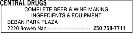 Central Drugs (250-758-7711) - Display Ad - COMPLETE BEER & WINE-MAKING INGREDIENTS & EQUIPMENT BEBAN PARK PLAZA