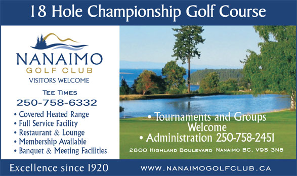 The Nanaimo Golf Club (250-758-6332) - Annonce illustrée======= - Covered Heated Range Tournaments and Groups Full Service Facility Welcome Restaurant & Lounge Administration 250-758-2451 Membership Available 250-758-6332 Banquet & Meeting Facilities