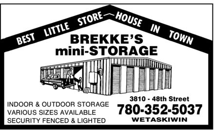 Brekke's mini-Storage (780-352-5037) - Display Ad - Best Little Store House In Town Brekke's Mini-Storage Indoor & Outdoor Storage Various Sizes Available Security Fenced & Lighted 3810 48th Street 780 352-5037 Wetaskiwin