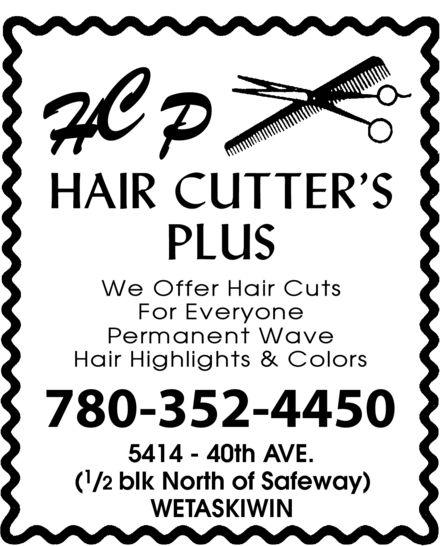 H C P Hair Cutter's Plus (780-352-4450) - Annonce illustrée======= - HCP HAIR CUTTER'S PLUS WE OFFER HAIR CUTS FOR EVERYONE PERMANENT WAVE HAIR HIGHLIGHTS & COLORS 780-352-4450 5414 40th AVE. (1/2 blk North of Safeway) WETASKIWIN