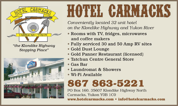 Hotel Carmacks & RV Park (867-863-5221) - Display Ad - Conveniently located 32 unit hotel on the Klondike Highway and Yukon River Rooms with TV, fridges, microwaves and coffee makers Fully serviced 30 and 50 Amp RV sites the Klondike Highway Gold Dust Lounge Stopping Place Gold Panner Restaurant (licensed) Tatchun Centre General Store Gas Bar Laundromat & Showers Wi-Fi Available 867 863-5221 PO Box 160, 35607 Klondike Highway North Carmacks, Yukon Y0B 1C0 www.hotelcarmacks.com   info@hotelcarmacks.com