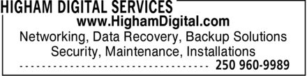 Higham Digital Services (250-960-9989) - Display Ad - www.HighamDigital.com Networking, Data Recovery, Backup Solutions Security, Maintenance, Installations