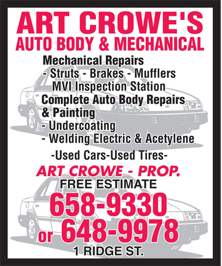 Crowes Auto Body (506-658-9330) - Display Ad - Mechanical Repairs - Struts - Brakes - Mufflers MVI Inspection Station Complete Auto Body Repairs & Painting - Undercoating - Welding Electric & Acetylene -Used Cars-Used Tires- ART CROWE - PROP. FREE ESTIMATE 658-9330 or 648-9978 1 RIDGE ST.