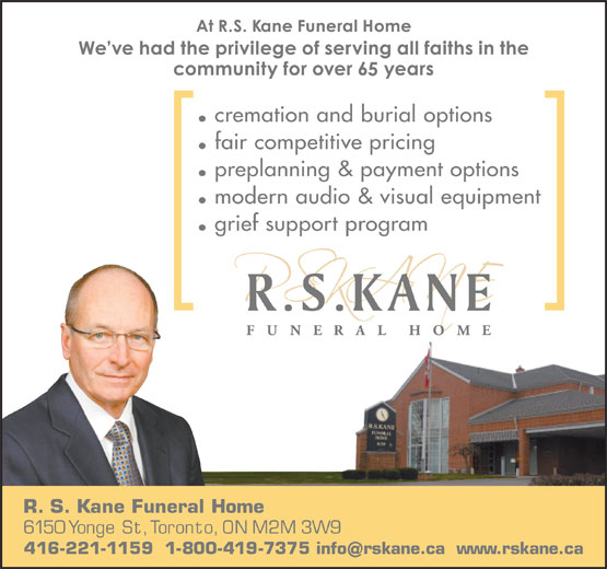 Kane Funeral Home Ltd (416-221-1159) - Display Ad - fair competitive pricing preplanning & payment options modern audio & visual equipment grief support program R.S. Kane Funeral Home 6150 Yonge St, Toronto, ON M2M 3W9 416-221-1159  1-800-419-7375 info rskane.ca www.rskane.ca cremation and burial options fair competitive pricing preplanning & payment options modern audio & visual equipment grief support program R.S. Kane Funeral Home 6150 Yonge St, Toronto, ON M2M 3W9 416-221-1159  1-800-419-7375 info rskane.ca www.rskane.ca cremation and burial options