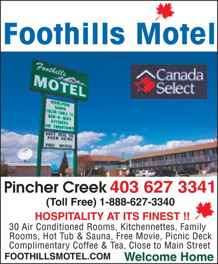 Foothills Motel (403-627-3341) - Annonce illustrée======= - Foothills Motel Pincher Creek 403 627 3341 (Toll Free) 1-888-627-3340 HOSPITALITY AT ITS FINEST !! 30 Air Conditioned Rooms, Kitchennettes, Family Rooms, Hot Tub & Sauna, Free Movie, Picnic Deck Complimentary Coffee & Tea, Close to Main Street FOOTHILLSMOTEL.COM Welcome Home