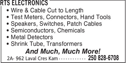 RTS Electronics (250-828-6708) - Annonce illustrée======= - Wire & Cable Cut to Length Test Meters, Connectors, Hand Tools Speakers, Switches, Patch Cables Semiconductors, Chemicals Metal Detectors Shrink Tube, Transformers And Much, Much More!