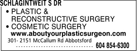 Schlagintweit S Dr (604-854-6300) - Annonce illustrée======= - ¿ PLASTIC & ¿ RECONSTRUCTIVE SURGERY ¿ COSMETIC SURGERY www.aboutyourplasticsurgeon.com