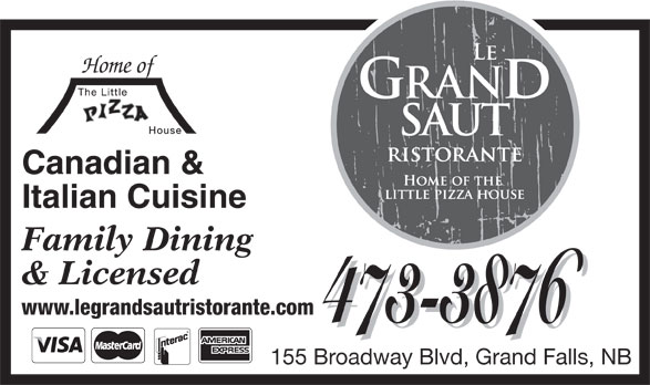 Le Grand Saut Ristorante (506-473-3876) - Annonce illustrée======= - Canadian & Home of Italian Cuisine Family Dining & Licensed www.legrandsautristorante.com 473-3876 473-3876 155 Broadway Blvd, Grand Falls, NB