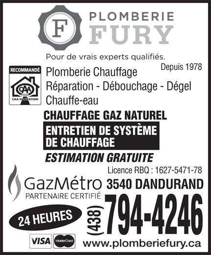 Plomberie Fury (514-728-9257) - Annonce illustrée======= - Pour de vrais experts qualifiés. Plomberie Chauffage Réparation - Débouchage - Dégel Chauffe-eau CHAUFFAGE GAZ NATUREL ENTRETIEN DE SYSTÈME DE CHAUFFAGE ESTIMATION GRATUITE Licence RBQ : 1627-5471-78 24 HEURES3540 DANDURAND 794-4246 (438) www.plomberiefury.ca Depuis 1978