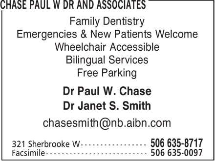 Chase Paul W Dr And Associates (506-635-8717) - Display Ad - Family Dentistry Emergencies & New Patients Welcome Wheelchair Accessible Free Parking Dr Paul W. Chase Dr Janet S. Smith Bilingual Services