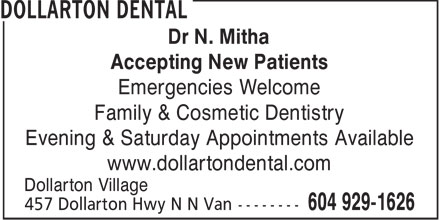 Dollarton Dental (604-929-1626) - Display Ad - Dr N. Mitha Accepting New Patients Emergencies Welcome Family & Cosmetic Dentistry Evening & Saturday Appointments Available www.dollartondental.com Dollarton Village  Dr N. Mitha Accepting New Patients Emergencies Welcome Family & Cosmetic Dentistry Evening & Saturday Appointments Available www.dollartondental.com Dollarton Village