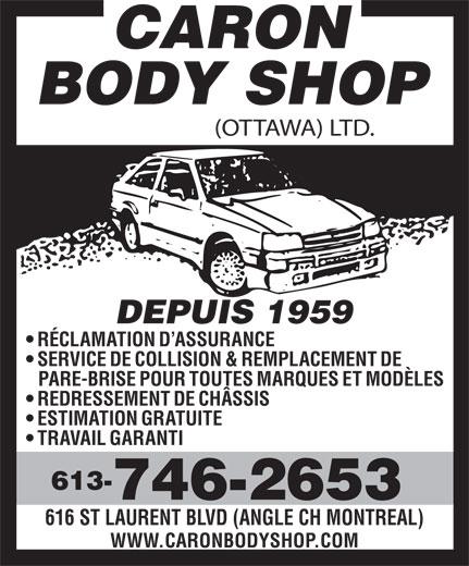 Caron Body Shop (Ottawa) Ltd (613-746-2653) - Annonce illustrée======= - (OTTAWA) LTD. DEPUIS 1959 RÉCLAMATION D ASSURANCE SERVICE DE COLLISION & REMPLACEMENT DE PARE-BRISE POUR TOUTES MARQUES ET MODÈLES REDRESSEMENT DE CHÂSSIS ESTIMATION GRATUITE TRAVAIL GARANTI 746-2653 616 ST LAURENT BLVD (ANGLE CH MONTREAL) WWW.CARONBODYSHOP.COM 613-