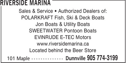 Riverside Marina (905-774-3199) - Annonce illustrée======= - Sales & Service   Authorized Dealers of: POLARKRAFT Fish, Ski & Deck Boats Jon Boats & Utility Boats SWEETWATER Pontoon Boats EVINRUDE E-TEC Motors www.riversidemarina.ca Located behind the Beer Store