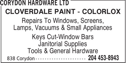 Corydon Hardware Ltd (204-453-8943) - Annonce illustrée======= - CLOVERDALE PAINT - COLORLOX Repairs To Windows, Screens, Lamps, Vacuums & Small Appliances Keys Cut-Window Bars Janitorial Supplies Tools & General Hardware  CLOVERDALE PAINT - COLORLOX Repairs To Windows, Screens, Lamps, Vacuums & Small Appliances Keys Cut-Window Bars Janitorial Supplies Tools & General Hardware