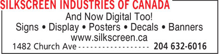 Silkscreen Industries of Canada (204-632-6016) - Annonce illustrée======= - And Now Digital Too! Signs   Display   Posters   Decals   Banners www.silkscreen.ca